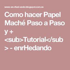 Como hacer Papel Maché Paso a Paso y + <sub>Tutorial</sub> - enrHedando