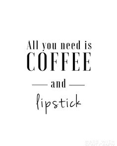 All you need is coffee and lipstick