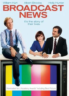 """Broadcast News,"" to remind you that literally everyone is the worst. 