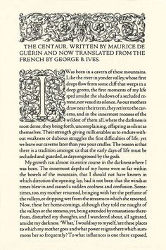 The first book to be set in Bruce Rogers's typeface Centaur was The Centaur, by Maurice de GuÈrin, in an edition hand set by Mrs. Rogers and published by the Montague Press in 1915.