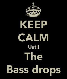 Until the bass droos..!