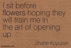 Quotes of Shane Koyczan About flowers, life, difference, travel, poetry, heart, learning, fiction