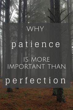 Why patience is more important than perfection