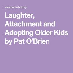 Laughter, Attachment and Adopting Older Kids by Pat O'Brien