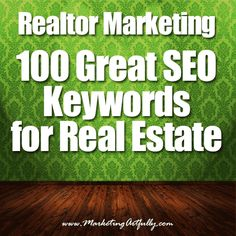 Real Estate Marketing | 100 Great SEO Keywords for Realtors -- to use in our blogs, ads, facebook posts, everywhere in successful searchable real estate world.