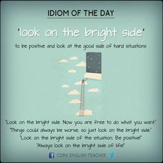 Idiom 'Look on the bright side' #learnenglish https://plus.google.com/+AntriPartominjkosa/posts/DtwgY4uerwy