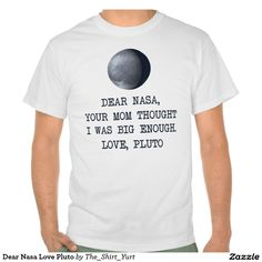 Does NASA really understand how much size matters? Pluto knows it was big enough for your mom, at least, if not for official planet status in our solar system. Wear this funny tee shirt if you want Pluto to be a planet again. #space #exploration #astronomy #humor