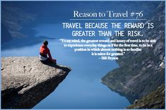Reason to Travel #76: Travel because the reward is greater than the risk.
