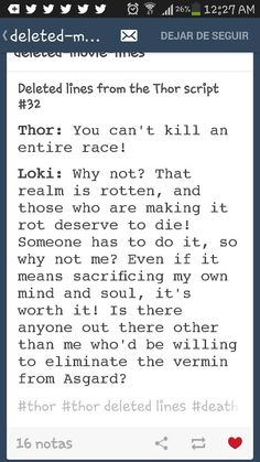 It's surprising how many of Loki's observations about humans were actually rather poignant...At least to me (because admittedly I am a bit of a pessimist)
