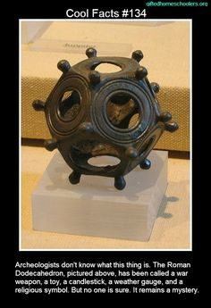 Cool facts #134  http://en.wikipedia.org/wiki/Roman_dodecahedron