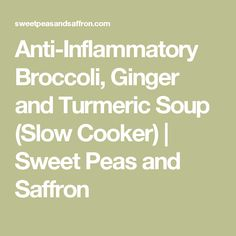 Anti-Inflammatory Broccoli, Ginger and Turmeric Soup (Slow Cooker) | Sweet Peas and Saffron