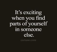It's exciting when you find parts of ourselves in someone else.