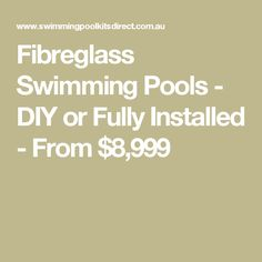 Fibreglass Swimming Pools - DIY or Fully Installed - From $8,999