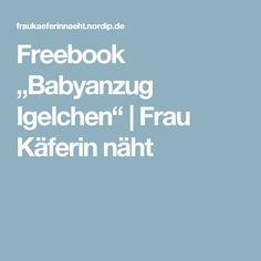 "Freebook ""Babyanzug Igelchen"" | Frau Käferin näht"