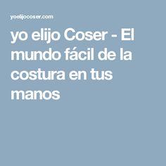yo elijo Coser - El mundo fácil de la costura en tus manos