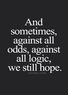 awesomel against all logic, we still hope