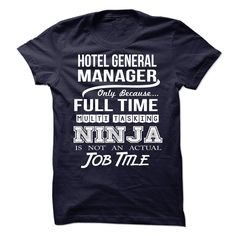 HOTEL GENERAL MANAGER Only Because Full Time Multi Tasking NINJA Is Not An…