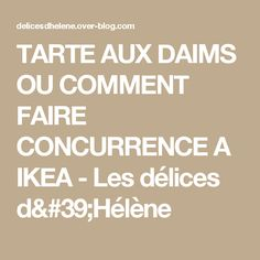 TARTE AUX DAIMS OU COMMENT FAIRE CONCURRENCE A IKEA - Les délices d'Hélène