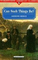 """Can such things be by Ambrose Bierce - collection of """"scary"""" stories. I didn't really like this book! I read the first few chapters and then stopped!"""