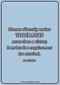 """Human diversity makes tolerance more than a virtue; it makes it a requirement for survival. Diversity Quotes, Poet, Equality, Islam, Religion, Survival, Sayings, How To Make, Social Equality"