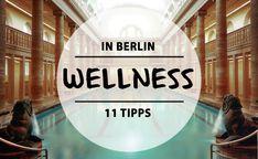Gestresst, verspannt, geschunden? Ob Therme, Spa, Sauna oder Kosmetikstudio – diese 11 Wellness-Orte in Berlin helfen euch beim Abschalten und Entspannen.