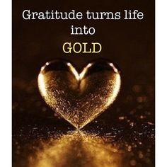 Gratitude turns life into GOLD