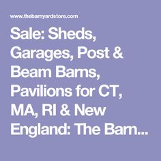 Sale: Sheds, Garages, Post & Beam Barns, Pavilions for CT, MA, RI & New England: The Barn Yard & Great Country Garages