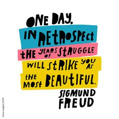 """Quote of the day: """"One day, in retrospect, the years of struggle will strike you as the most beautiful."""" -Sigmund Freud   @lisacongdon"""