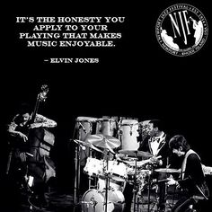 It's the honesty you apply to your playing that makes music enjoyable. - Elvin Jones