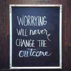 Worrying will never change the outcome quotes positive quotes quote positive positive quote worrying quotes and sayings image quotes picture quotes