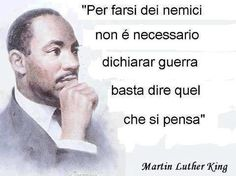 """To make enemies you do not need to declare war, just say what you think"" Wise Quotes, Words Quotes, Motivational Quotes, Sayings, Martin Luther King, Italian Quotes, Proverbs Quotes, Cool Words, Sentences"