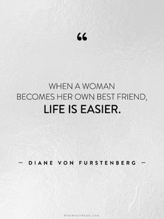 """When a woman becomes her own best friend, life is easier."" -Diane Von Furstenberg // #WWWQuotesToLiveBy"
