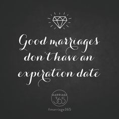 There can be no expiration date in marriage.  Marriage advice, tips and tools on our website. www.marriage365.org.  Marriage365 seeks to inspire, enrich, and challenge couples in the adventure of marriage.  Love, romance, marriage quotes, marriage advice, husbands and wives, sex, passion, friendship and more.