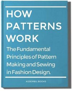 Assembil | Fashion Innovation  How Patterns Work: The Fundamental Principles of Pattern Making and Sewing in Fashion Design