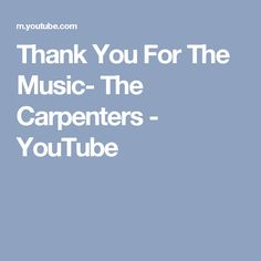 Thank You For The Music- The Carpenters - YouTube