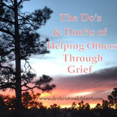 The Dos & Donts of Helping Others Through Grief, www.drchristinahibbert.com