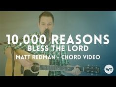 10,000 Reasons (Bless The Lord) - Guitar Tutorial (Matt Redman)    10,000 Reasons became one of the most popular worship songs in the church the moment it was released. It's a very singable song with great lyrical content.