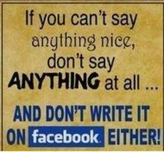 """If you can't say anything nice, don't say anything at all.. and don't write it on Facebook either!""""#Quote #Facebook #Nice #sayings #facebook"""