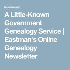 A Little-Known Government Genealogy Service | Eastman's Online Genealogy Newsletter
