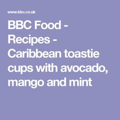 BBC Food - Recipes - Caribbean toastie cups with avocado, mango and mint