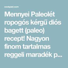 Mennyei Paleolét ropogós kérgű diós bagett (paleo) recept! Nagyon finom tartalmas reggeli maradék pörkölt, saláta, felhasználásával. Paleo, Dios, Beach Wrap, Paleo Food