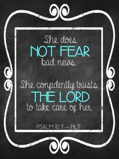 She does not fear bad news, she confidently trusts the LORD to take care of her.