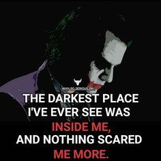 L'endroit le plus sombre a toujours été à l'intérieur de moi, et rien ne me fais plus peur que ça.