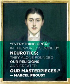 On neurotic people: | 14 Simply Thought-Provoking Quotes From Marcel Proust