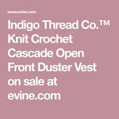 Indigo Thread Co.™ Knit Crochet Cascade Open Front Duster Vest on sale at evine.com