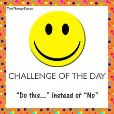"Try to suggest ""do this"" instead of just saying ""no"" or ""stop"" - www.YourTherapySource.com"