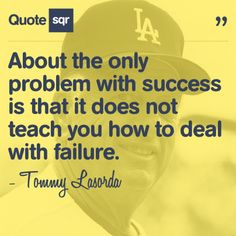 About the only problem with success is that it does not teach you how to deal with failure. - Tommy Lasorda #quotesqr #quotes #sportsquotes
