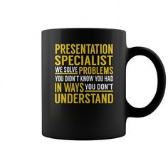 I Love Presentation Specialist We Solve Problems You Didn't Know You Had in Ways You don't Understand Job Mug T shirts