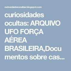 curiosidades ocultas: ARQUIVO UFO FORÇA AÉREA BRASILEIRA,Documentos sobre caso de avistamento ocorrido em curitiba (pr), em 30 de outubro de 2000