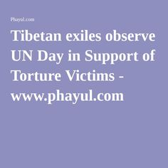Tibetan exiles observe UN Day in Support of Torture Victims - www.phayul.com